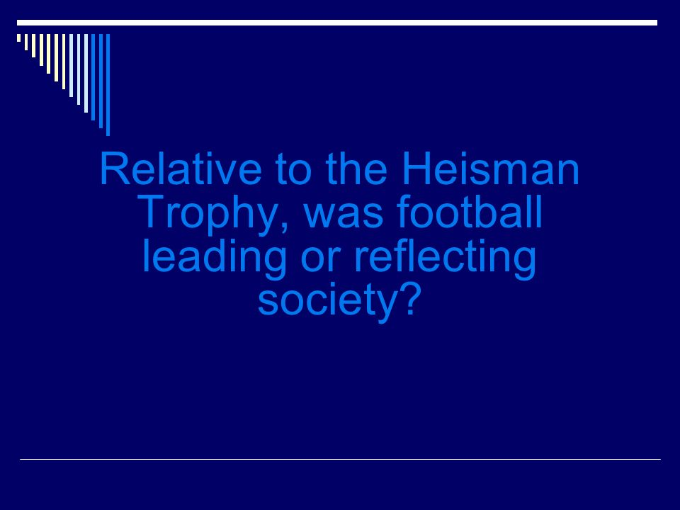Relative to the Heisman Trophy, was football leading or reflecting society?