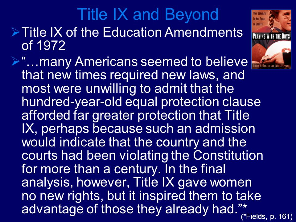 Title IX and Beyond Title IX of the Education Amendments of 1972 …many Americans seemed to believe that new times required new laws, and most were unw