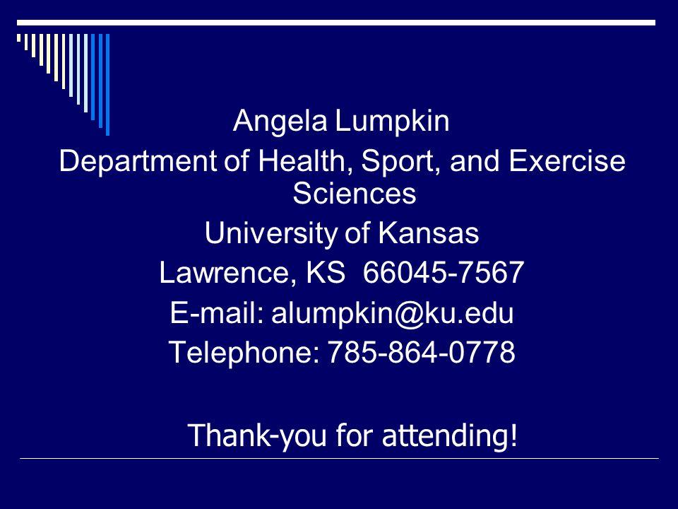 Angela Lumpkin Department of Health, Sport, and Exercise Sciences University of Kansas Lawrence, KS 66045-7567 E-mail: alumpkin@ku.edu Telephone: 785-