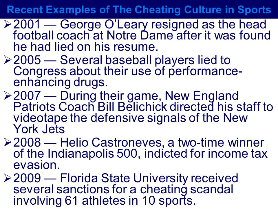 Recent Examples of The Cheating Culture in Sports 2001 George OLeary resigned as the head football coach at Notre Dame after it was found he had lied