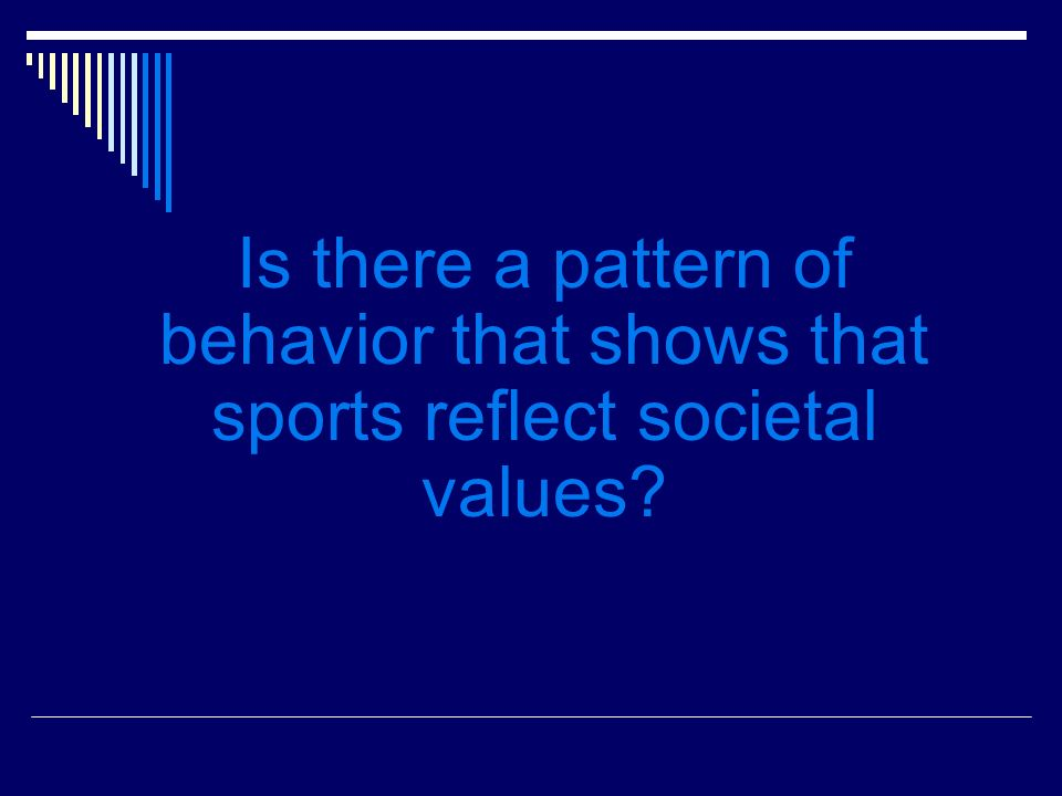 Is there a pattern of behavior that shows that sports reflect societal values?