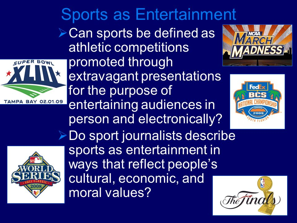 Sports as Entertainment Can sports be defined as athletic competitions promoted through extravagant presentations for the purpose of entertaining audi