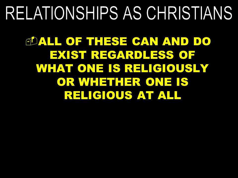 ALL OF THESE CAN AND DO EXIST REGARDLESS OF WHAT ONE IS RELIGIOUSLY OR WHETHER ONE IS RELIGIOUS AT ALL