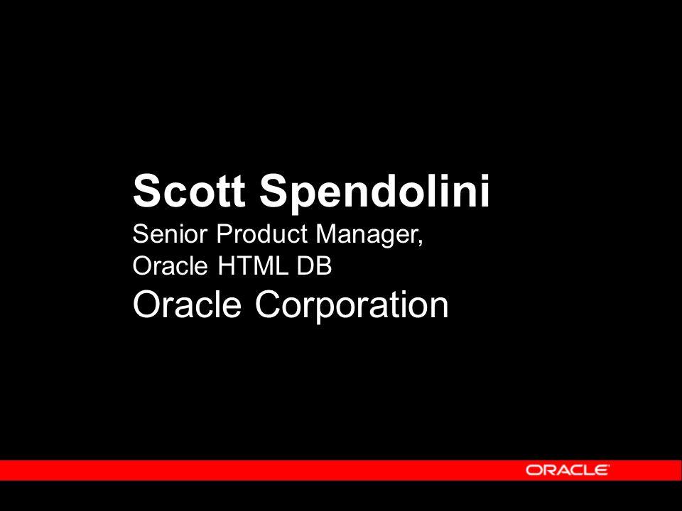 Scott Spendolini Senior Product Manager, Oracle HTML DB Oracle Corporation
