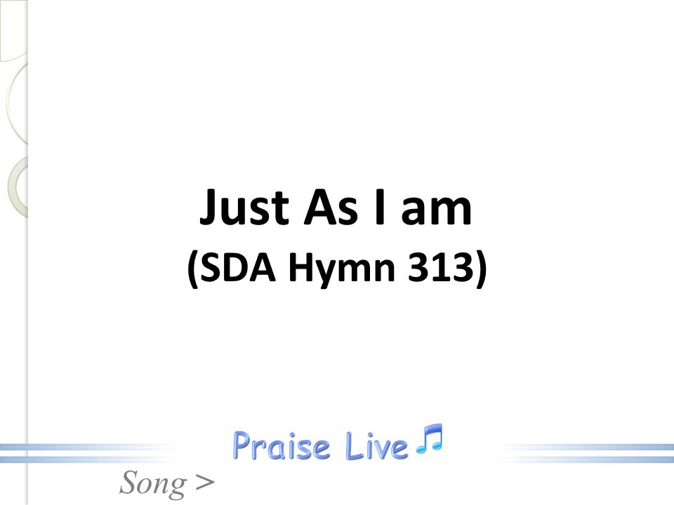 Song > Just As I am (SDA Hymn 313)