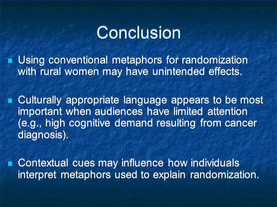 Conclusion Using conventional metaphors for randomization with rural women may have unintended effects. Culturally appropriate language appears to be