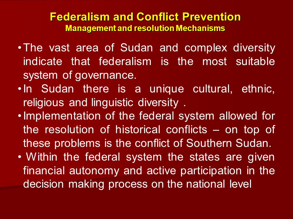 The vast area of Sudan and complex diversity indicate that federalism is the most suitable system of governance. In Sudan there is a unique cultural,