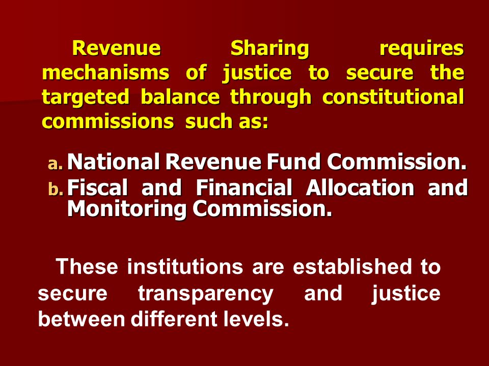 Revenue Sharing requires mechanisms of justice to secure the targeted balance through constitutional commissions such as: Revenue Sharing requires mec