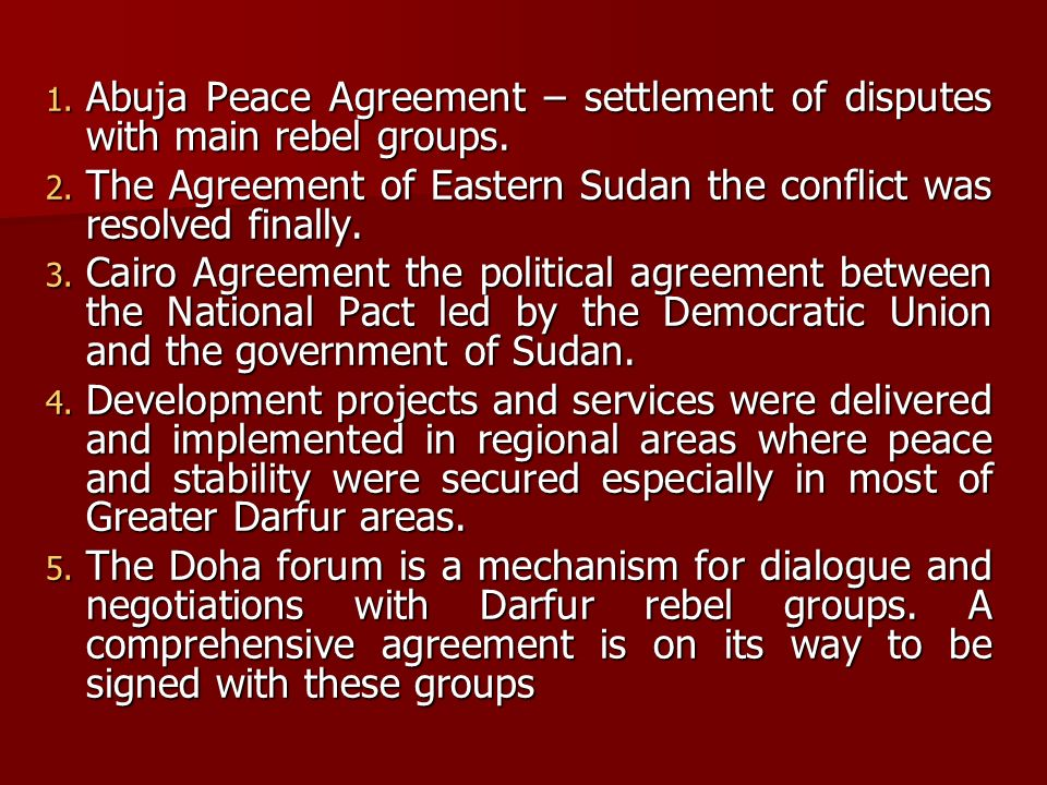 1. Abuja 1. Abuja Peace Agreement – settlement of disputes with main rebel groups. 2. The 2. The Agreement of Eastern Sudan the conflict was resolved
