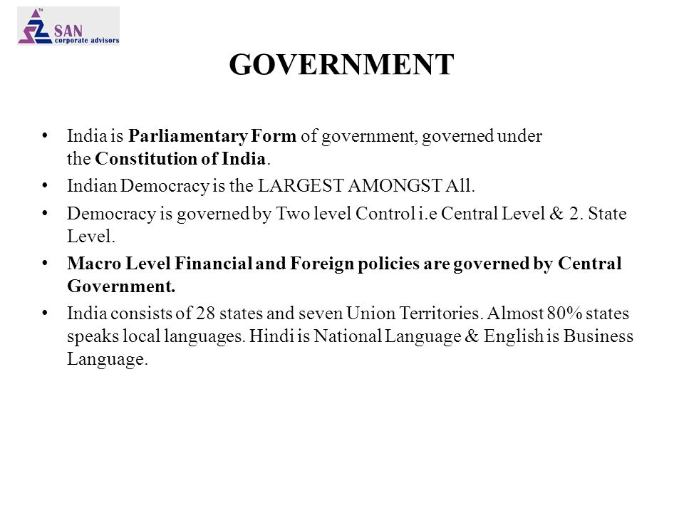 GOVERNMENT India is Parliamentary Form of government, governed under the Constitution of India.