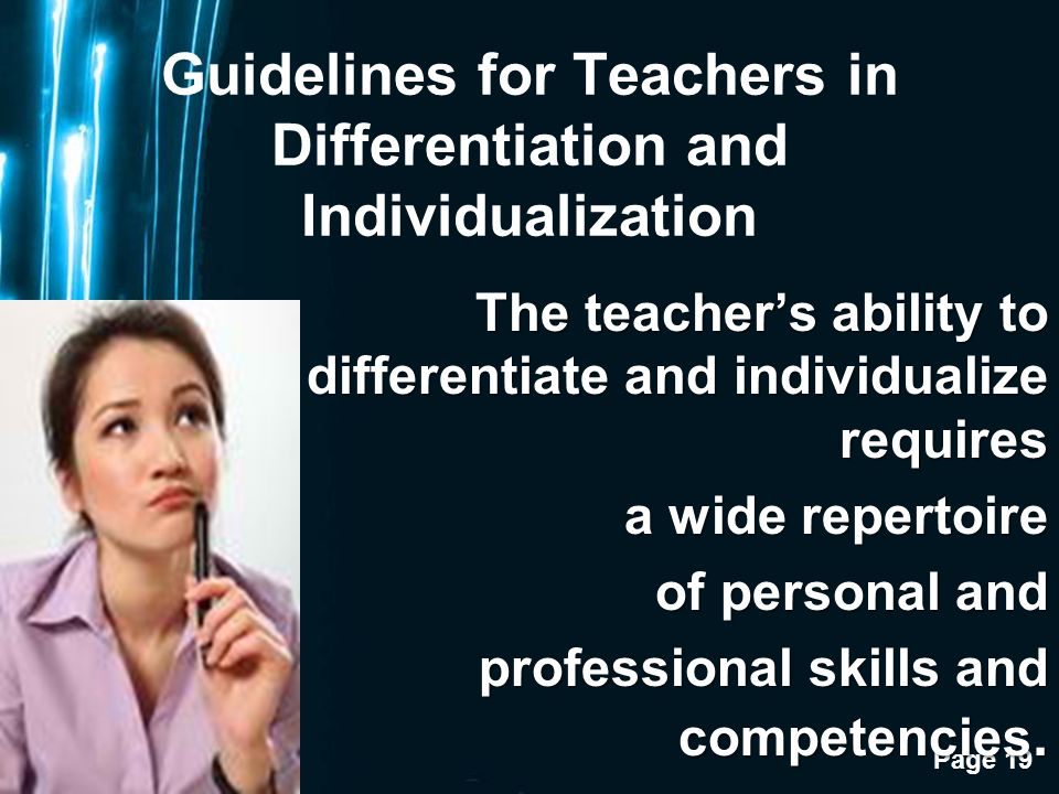 Page 19 Guidelines for Teachers in Differentiation and Individualization The teachers ability to differentiate and individualize requires a wide repertoire of personal and professional skills and competencies.