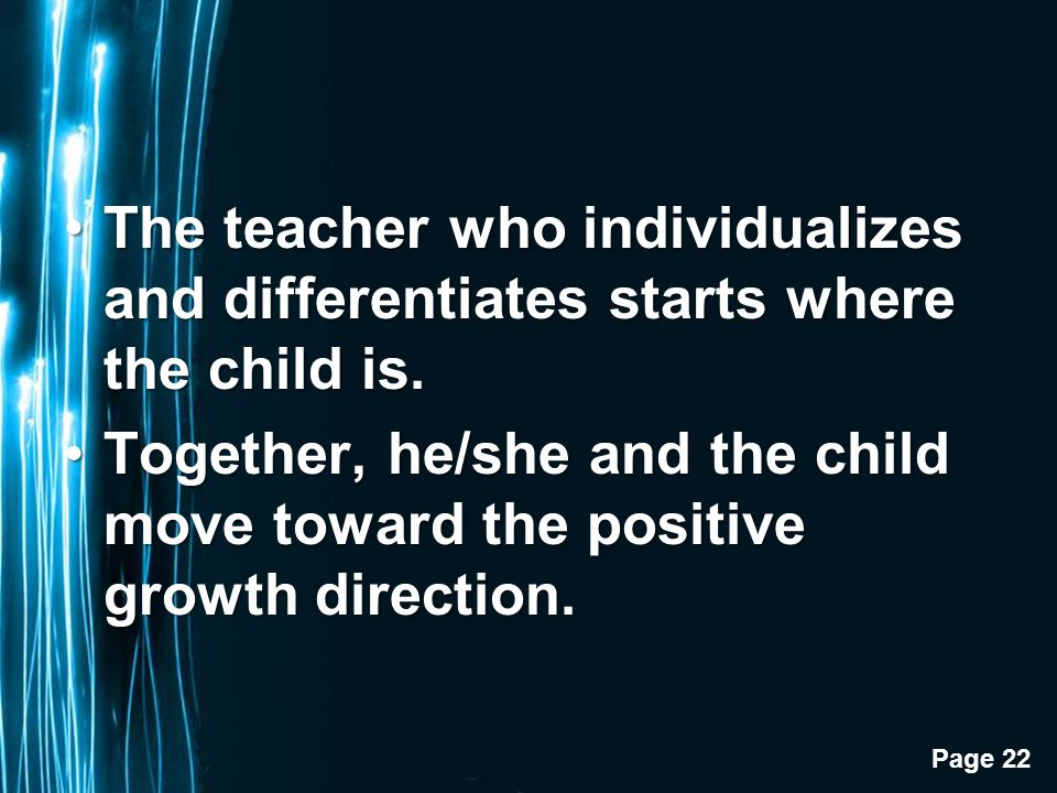 Page 22 The teacher who individualizes and differentiates starts where the child is.The teacher who individualizes and differentiates starts where the child is.