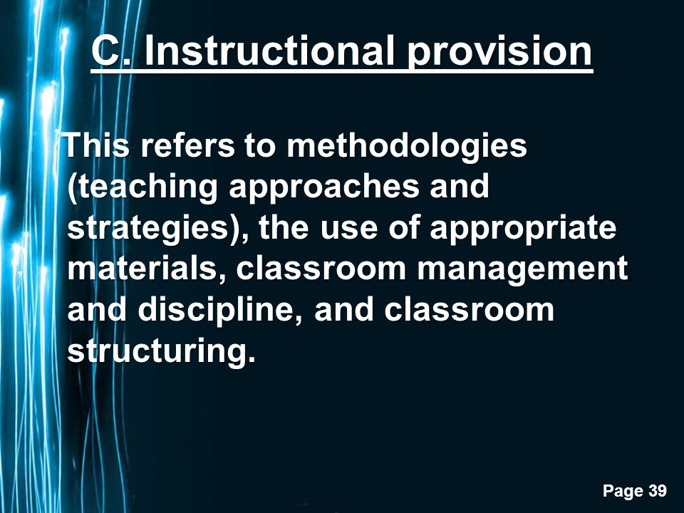 Page 39 C. Instructional provision This refers to methodologies (teaching approaches and strategies), the use of appropriate materials, classroom mana