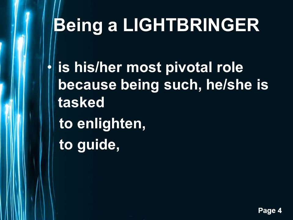 Page 4 Being a LIGHTBRINGER is his/her most pivotal role because being such, he/she is tasked to enlighten, to guide,