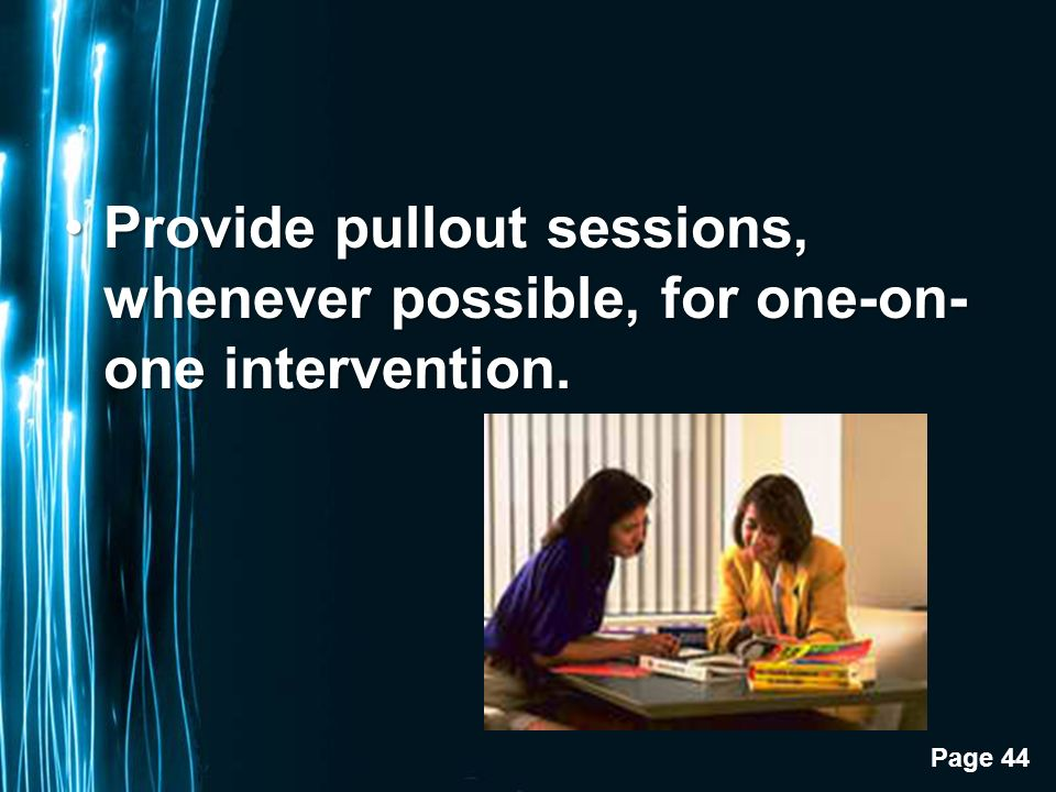 Page 44 Provide pullout sessions, whenever possible, for one-on- one intervention.Provide pullout sessions, whenever possible, for one-on- one intervention.