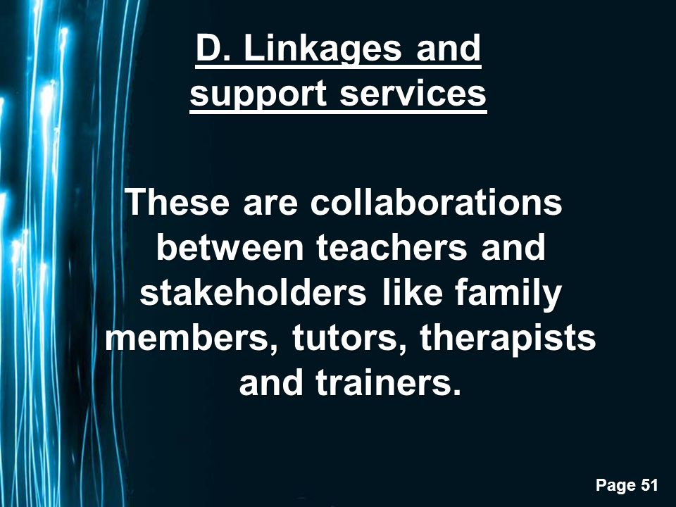 Page 51 D. Linkages and support services These are collaborations between teachers and stakeholders like family members, tutors, therapists and traine