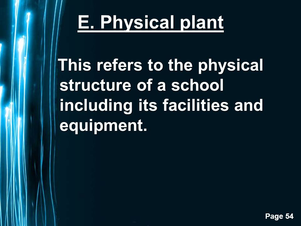 Page 54 E. Physical plant This refers to the physical structure of a school including its facilities and equipment. This refers to the physical struct