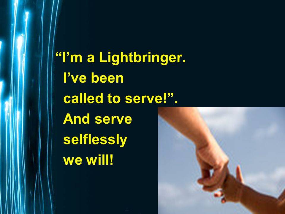 Page 60 Im a Lightbringer. Ive been Ive been called to serve!.