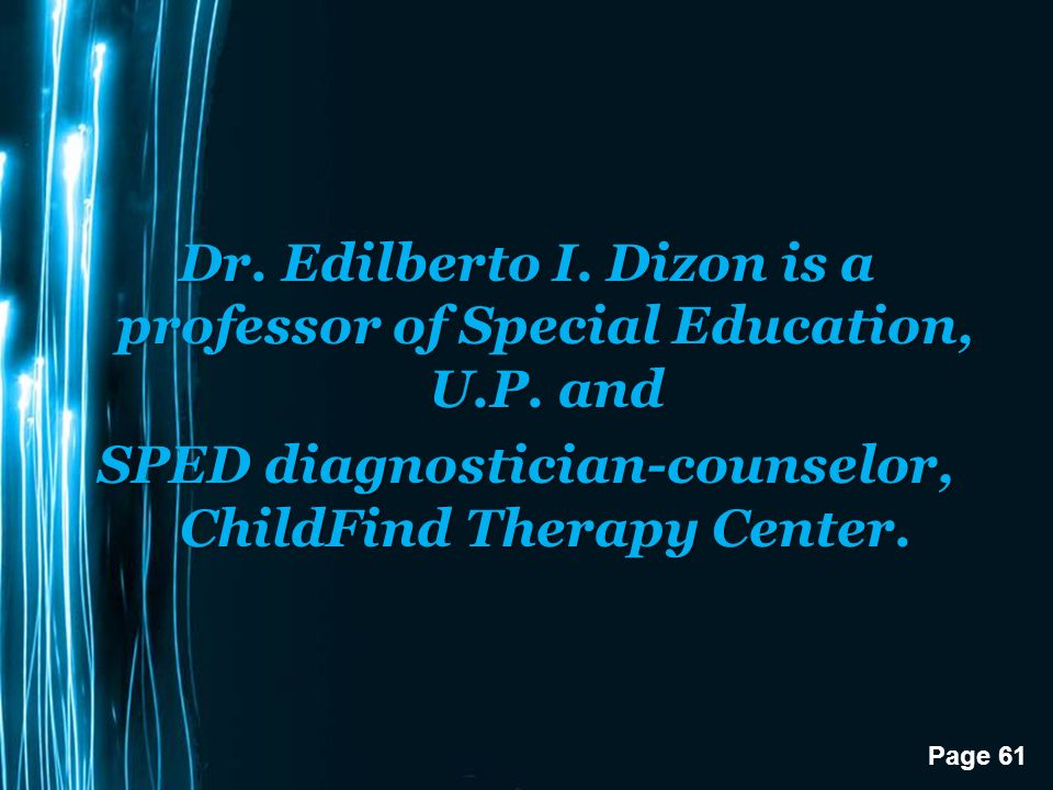 Page 61 Dr. Edilberto I. Dizon is a professor of Special Education, U.P.