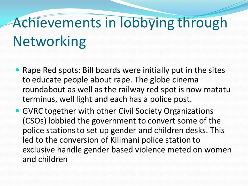 Achievements in lobbying through Networking Rape Red spots: Bill boards were initially put in the sites to educate people about rape. The globe cinema