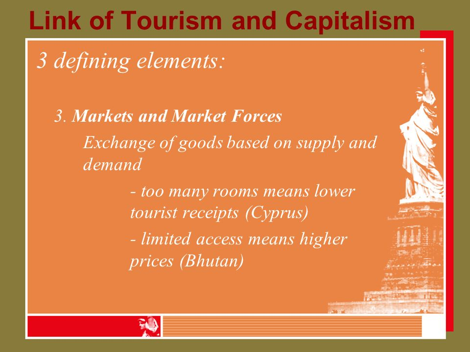 Link of Tourism and Capitalism 3 defining elements: 3.