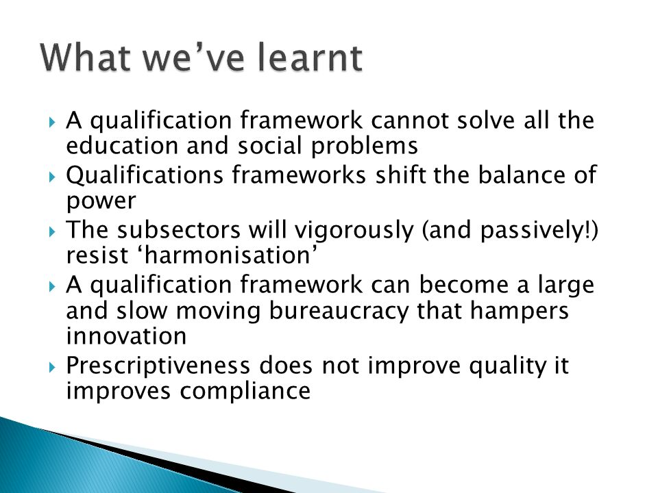 A qualification framework cannot solve all the education and social problems Qualifications frameworks shift the balance of power The subsectors will
