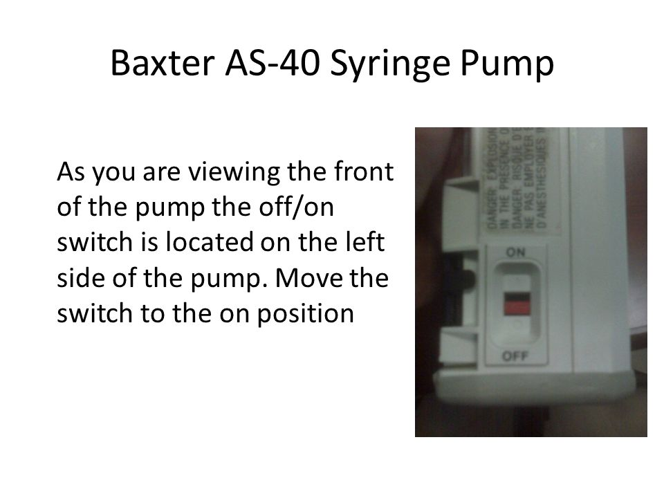 Baxter AS-40 Syringe Pump Once the pump is set and the line is flushed: Connect the extension tubing to the patients I V line preferably at a stopcock or needless connection point.