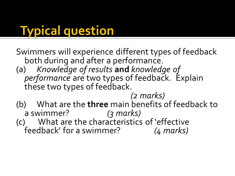 Swimmers will experience different types of feedback both during and after a performance. (a)Knowledge of results and knowledge of performance are two