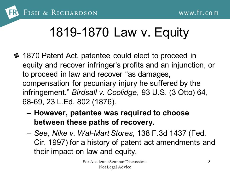 1819-1870 Law v. Equity 1870 Patent Act, patentee could elect to proceed in equity and recover infringer's profits and an injunction, or to proceed in
