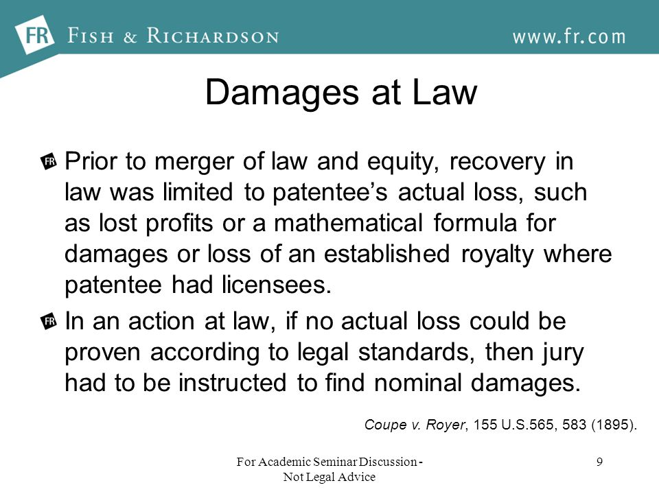 Damages at Law Prior to merger of law and equity, recovery in law was limited to patentees actual loss, such as lost profits or a mathematical formula for damages or loss of an established royalty where patentee had licensees.