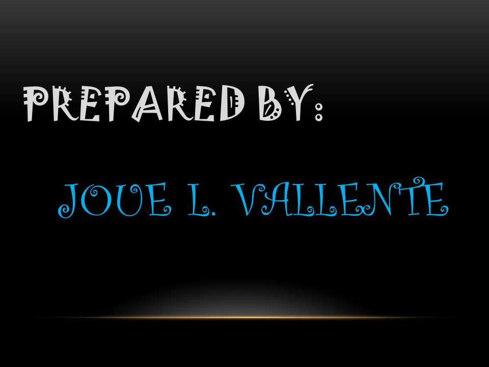 PREPARED BY: JOUE L. VALLENTE