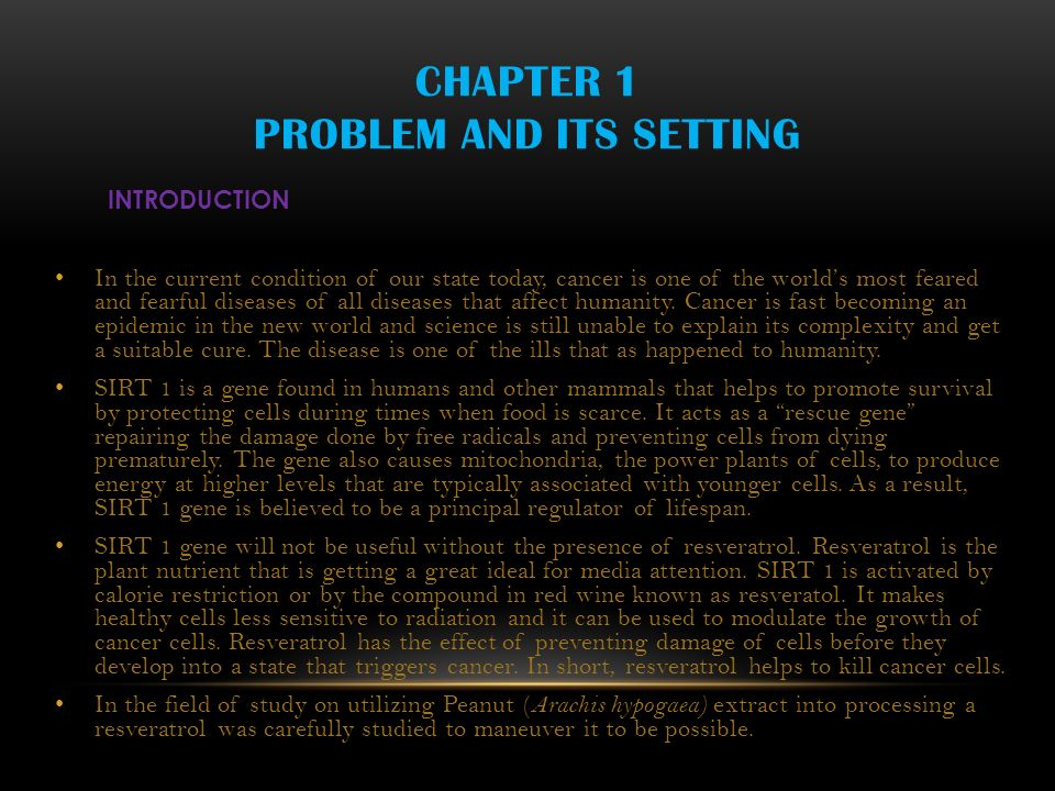 CHAPTER 1 PROBLEM AND ITS SETTING INTRODUCTION In the current condition of our state today, cancer is one of the worlds most feared and fearful diseases of all diseases that affect humanity.
