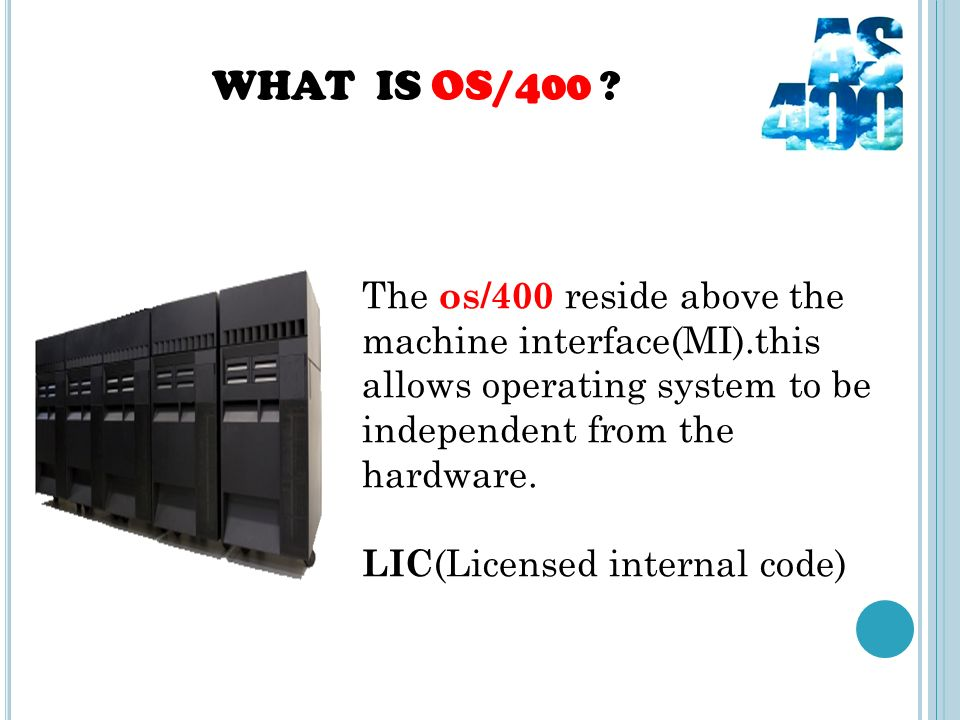 WHAT IS OS/400 ? The os/400 reside above the machine interface(MI).this allows operating system to be independent from the hardware. LIC (Licensed int