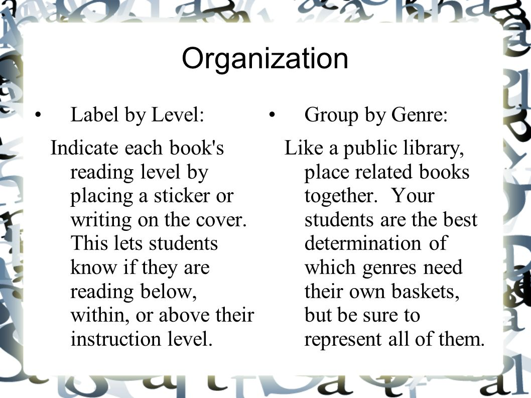 Organization Label by Level: Indicate each book's reading level by placing a sticker or writing on the cover. This lets students know if they are read
