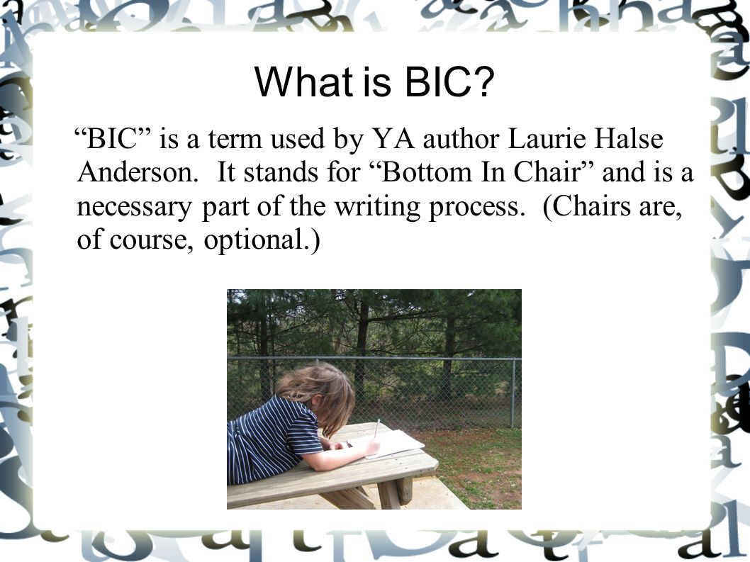 What is BIC. BIC is a term used by YA author Laurie Halse Anderson.