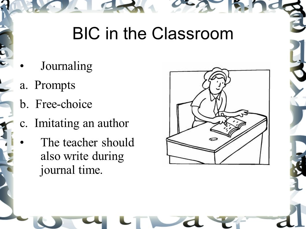 BIC in the Classroom Journaling a. Prompts b. Free-choice c.