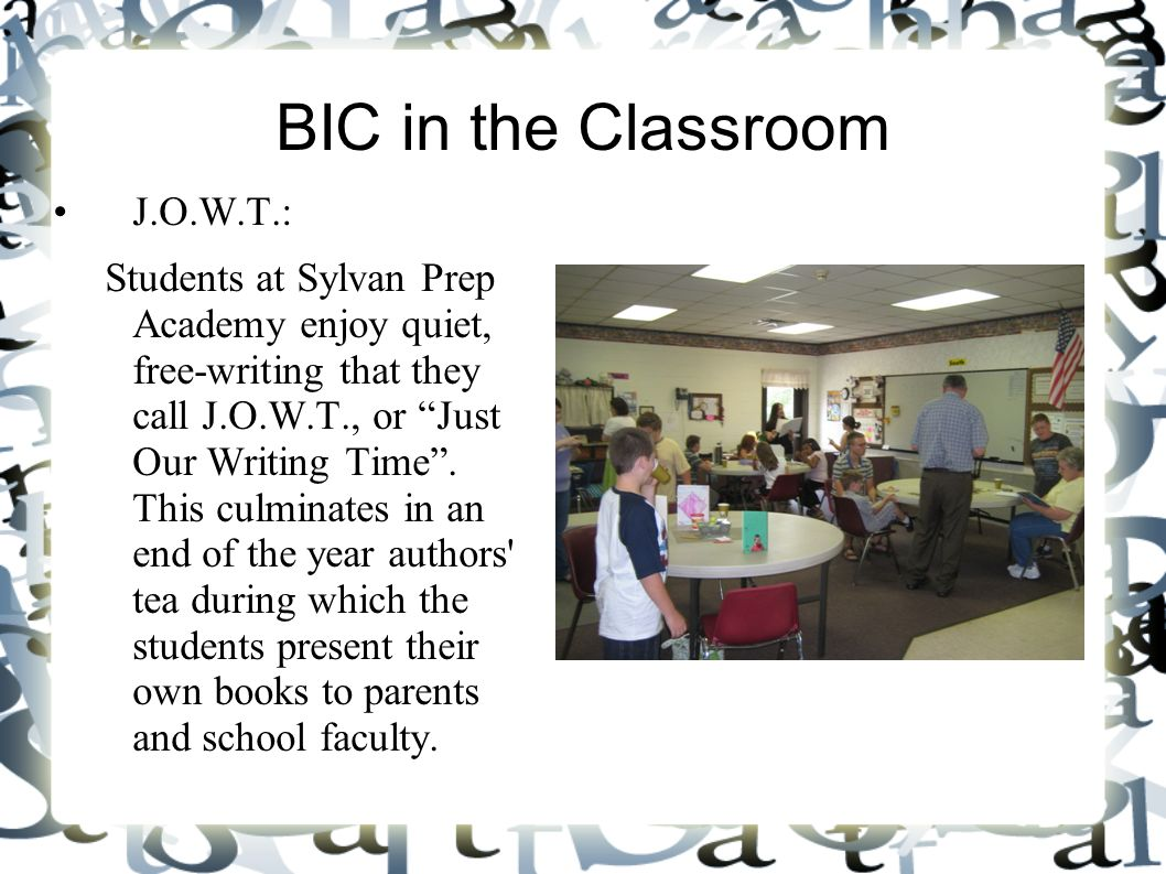 BIC in the Classroom J.O.W.T.: Students at Sylvan Prep Academy enjoy quiet, free-writing that they call J.O.W.T., or Just Our Writing Time. This culmi
