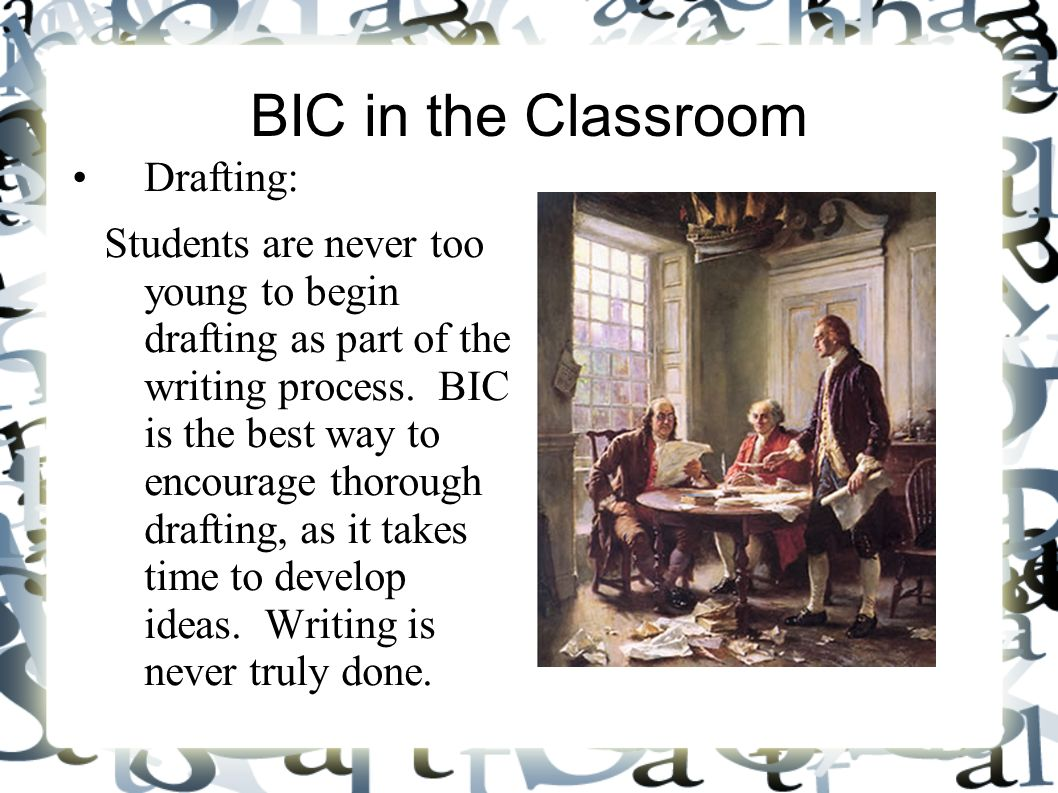 BIC in the Classroom Drafting: Students are never too young to begin drafting as part of the writing process. BIC is the best way to encourage thoroug