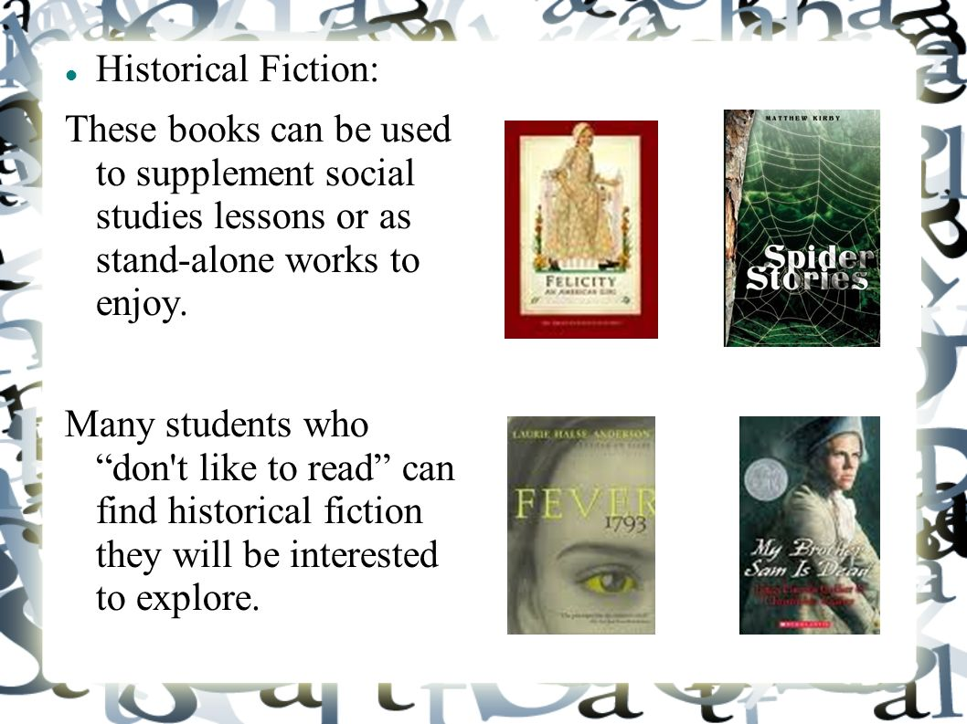 Historical Fiction: These books can be used to supplement social studies lessons or as stand-alone works to enjoy.