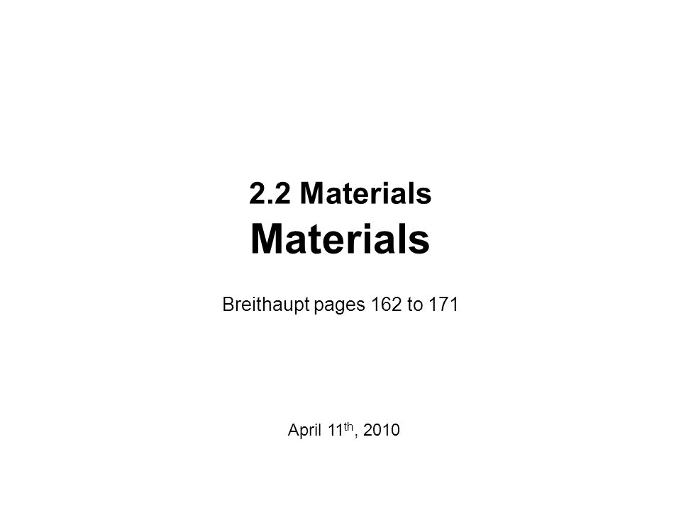 2.2 Materials Materials Breithaupt pages 162 to 171 April 11 th, 2010