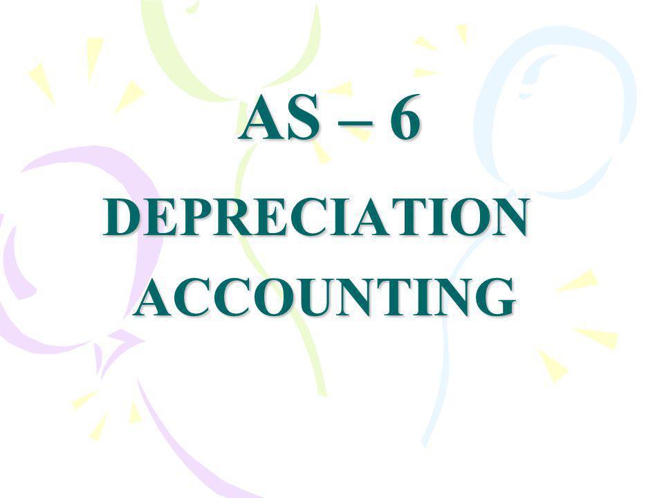 AS – 6 DEPRECIATION ACCOUNTING ACCOUNTING