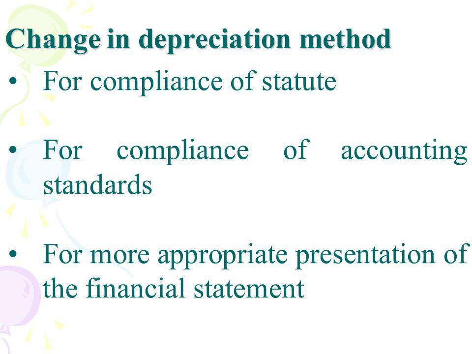 Change in depreciation method For compliance of statute For compliance of accounting standards For more appropriate presentation of the financial stat