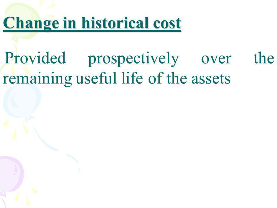 Change in historical cost Provided prospectively over the remaining useful life of the assets