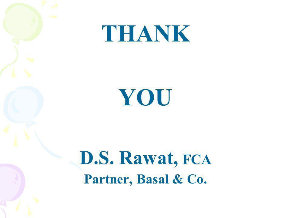 THANK YOU D.S. Rawat, FCA Partner, Basal & Co.