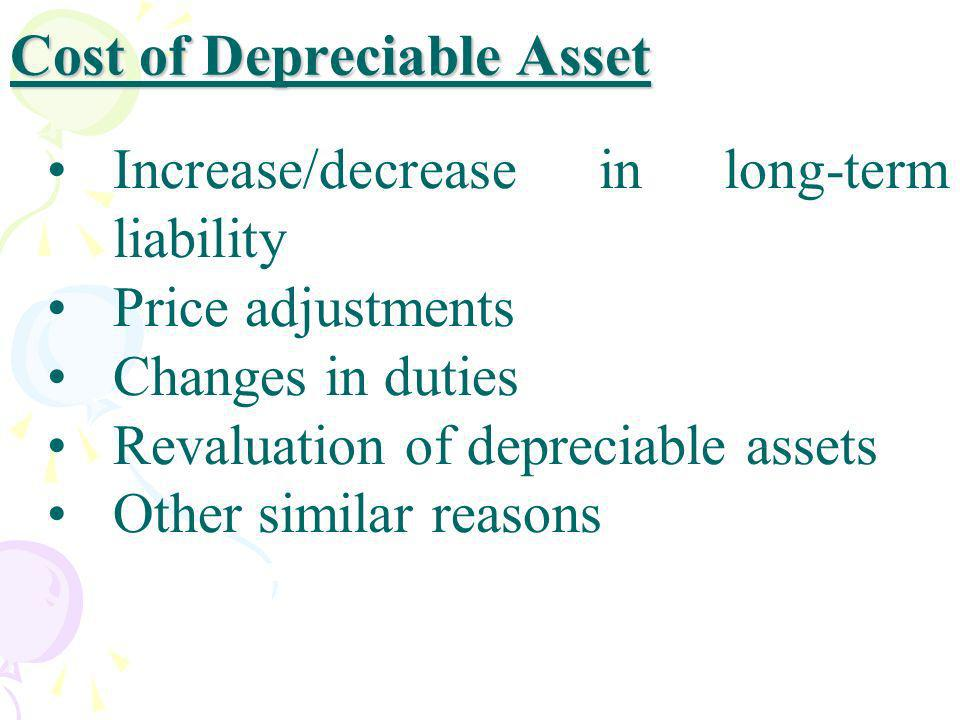 Cost of Depreciable Asset Increase/decrease in long-term liability Price adjustments Changes in duties Revaluation of depreciable assets Other similar