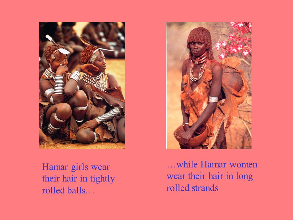 …while Hamar women wear their hair in long rolled strands Hamar girls wear their hair in tightly rolled balls…