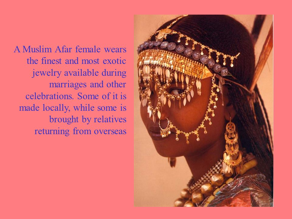 A Muslim Afar female wears the finest and most exotic jewelry available during marriages and other celebrations.