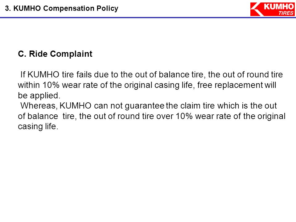 B. Pro-rated Replacement If a KUMHO tire fails as a result of workmanship or material defect over 25% wear rate compared to the original usable tread