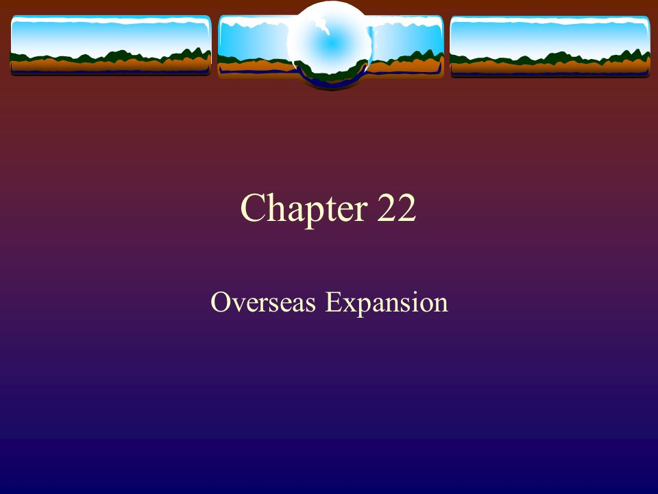 Chapter 22 Overseas Expansion