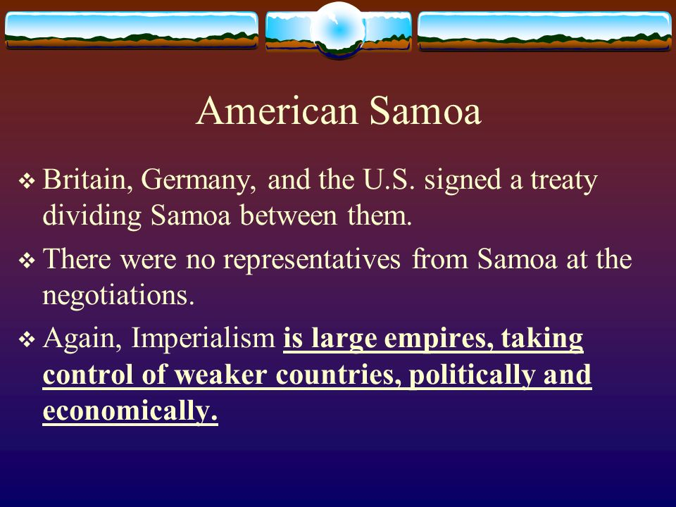 American Samoa Britain, Germany, and the U.S. signed a treaty dividing Samoa between them. There were no representatives from Samoa at the negotiation